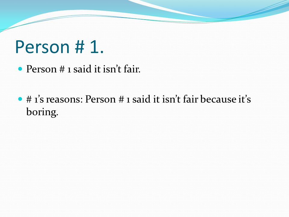 Person # 1. Person # 1 said it isn't fair.