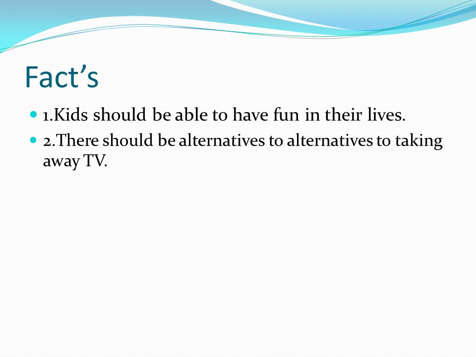 Fact's 1.Kids should be able to have fun in their lives.