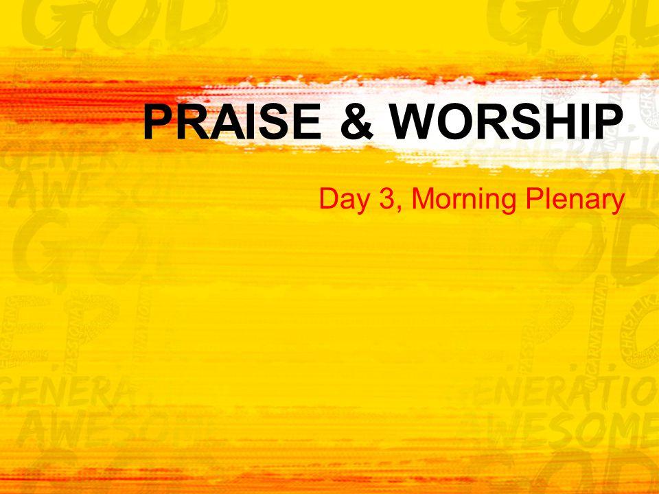 PRAISE & WORSHIP Day 3, Morning Plenary
