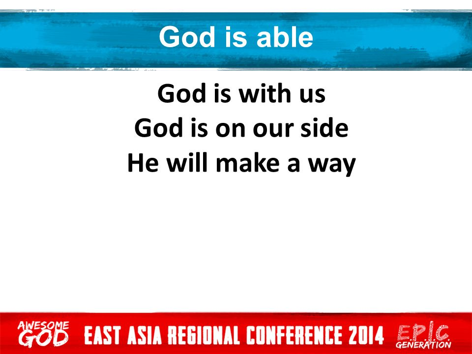 God is able God is with us God is on our side He will make a way