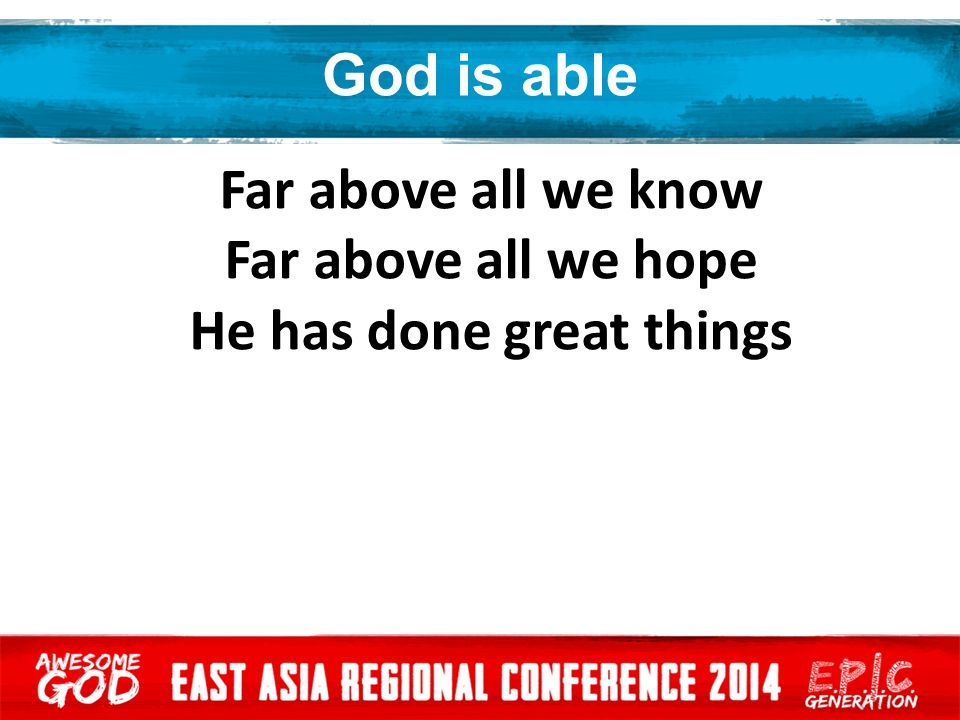 God is able Far above all we know Far above all we hope He has done great things