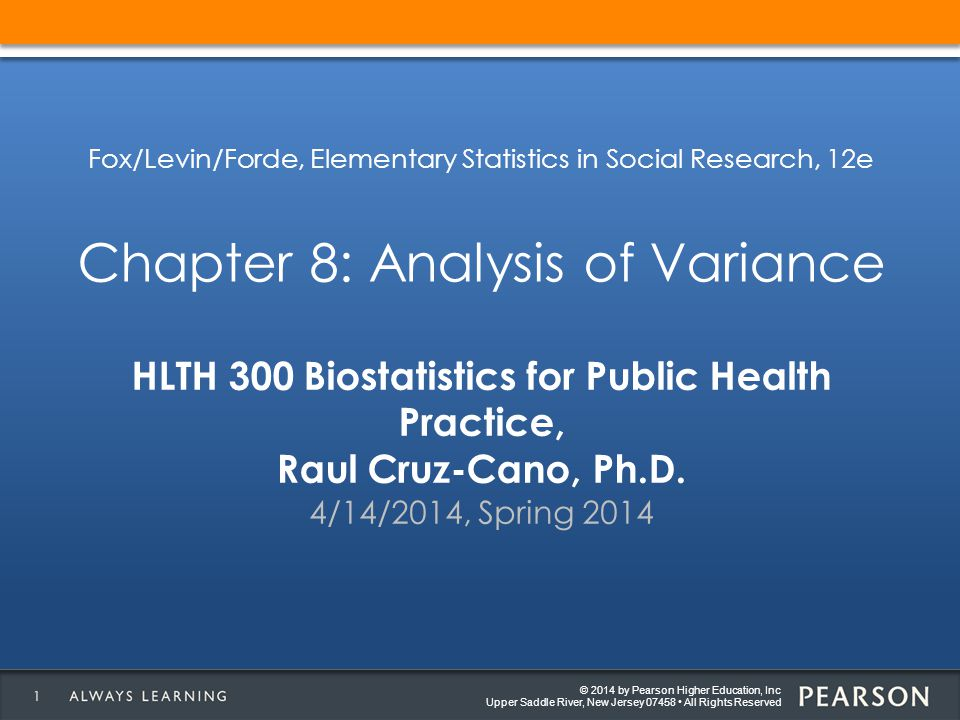 © 2014 by Pearson Higher Education, Inc Upper Saddle River, New Jersey 07458 All Rights Reserved HLTH 300 Biostatistics for Public Health Practice, Ra