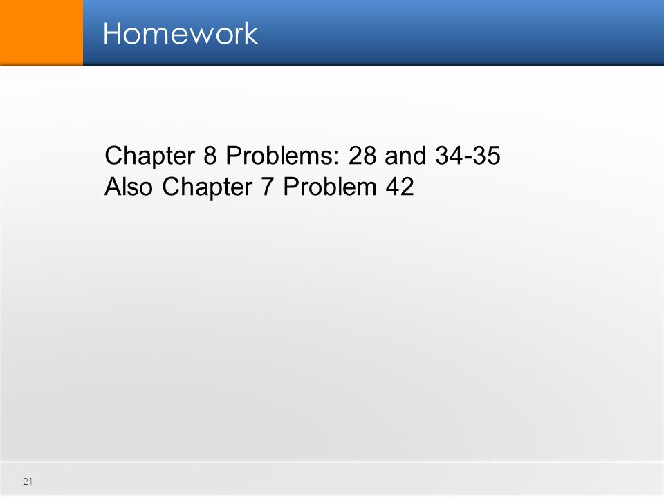 Homework 21 Chapter 8 Problems: 28 and 34-35 Also Chapter 7 Problem 42