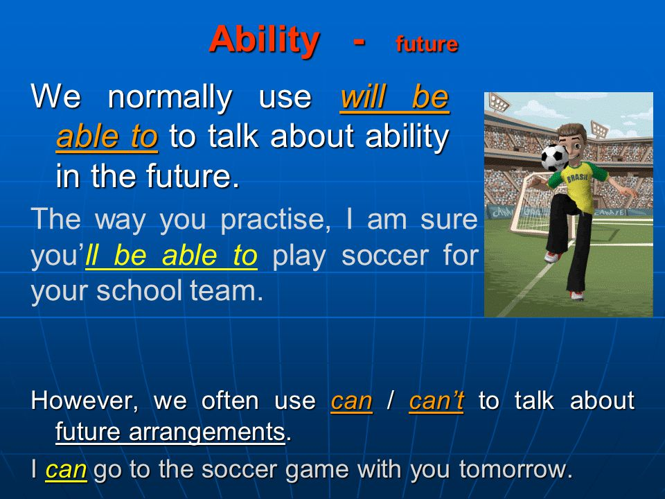 We normally use will be able to to talk about ability in the future.