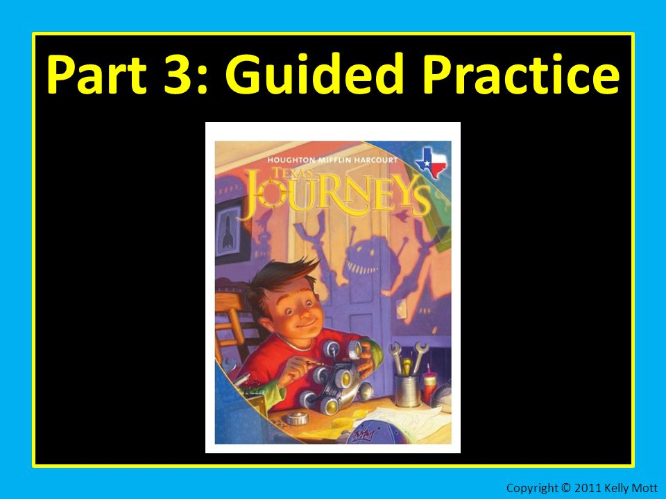 Part 3: Guided Practice Copyright © 2011 Kelly Mott