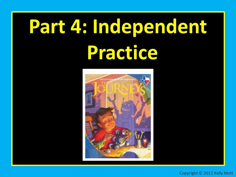 Part 4: Independent Practice Copyright © 2011 Kelly Mott