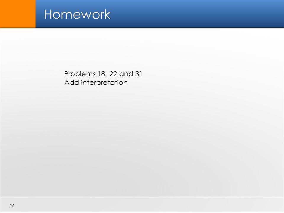 20 Homework Problems 18, 22 and 31 Add interpretation