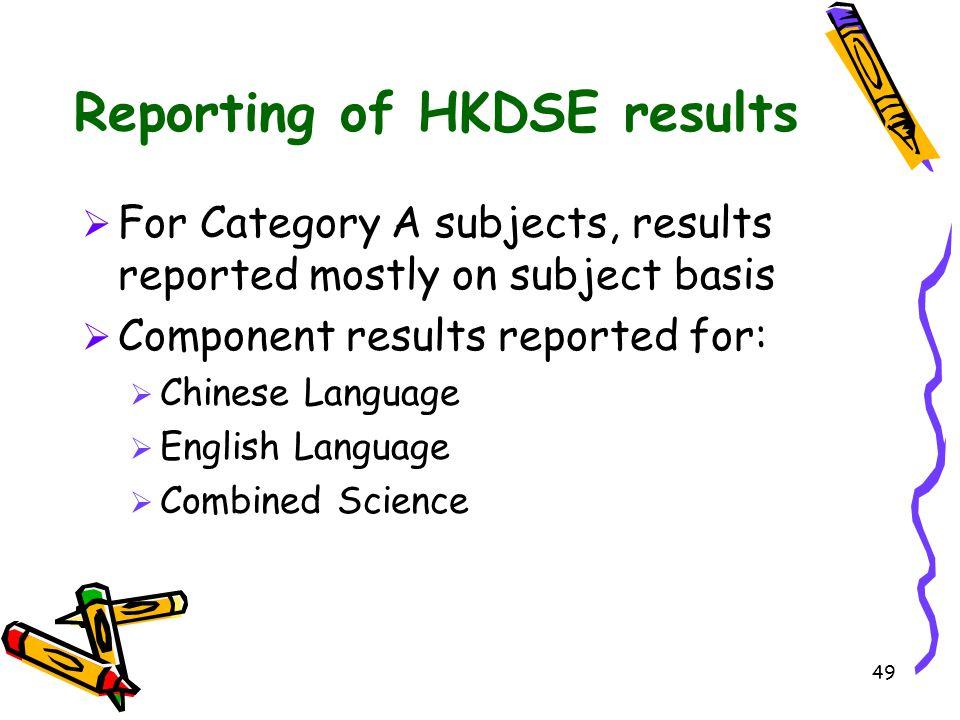 49 Reporting of HKDSE results  For Category A subjects, results reported mostly on subject basis  Component results reported for:  Chinese Language