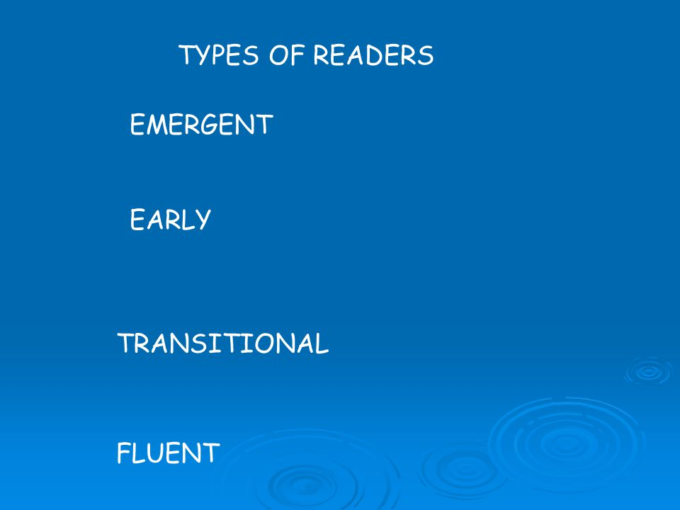 TYPES OF READERS EARLY EMERGENT TRANSITIONAL FLUENT