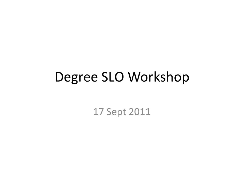 Degree SLO Workshop 17 Sept 2011