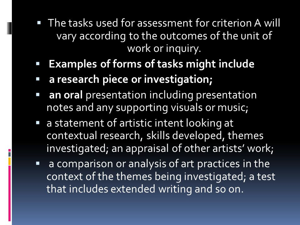  The tasks used for assessment for criterion A will vary according to the outcomes of the unit of work or inquiry.