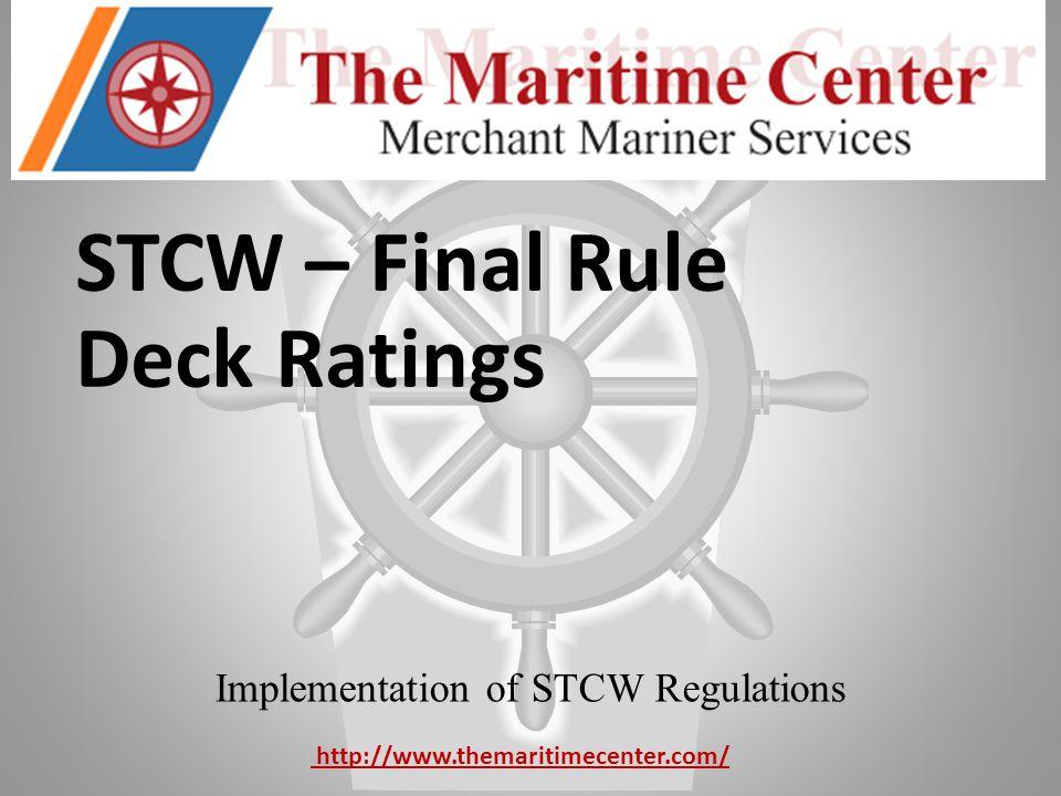 STCW – Final Rule Deck Ratings Implementation of STCW Regulations http://www.themaritimecenter.com/