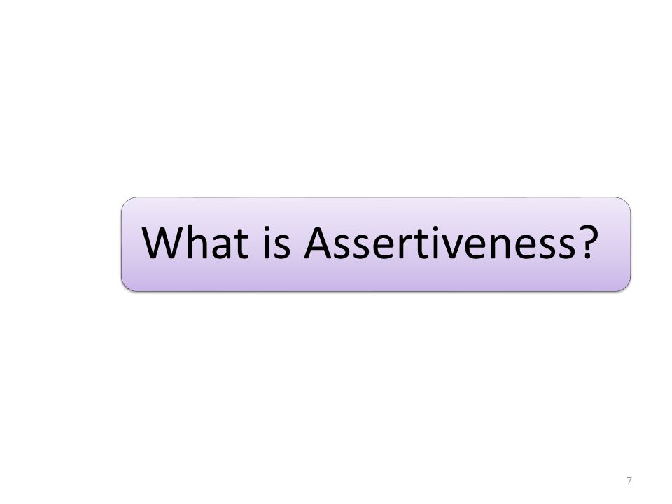 What is Assertiveness? 7