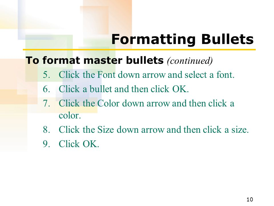 10 Formatting Bullets To format master bullets (continued) 5.Click the Font down arrow and select a font.
