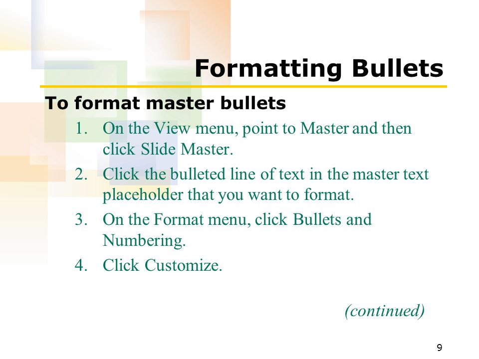 9 Formatting Bullets To format master bullets 1.On the View menu, point to Master and then click Slide Master.