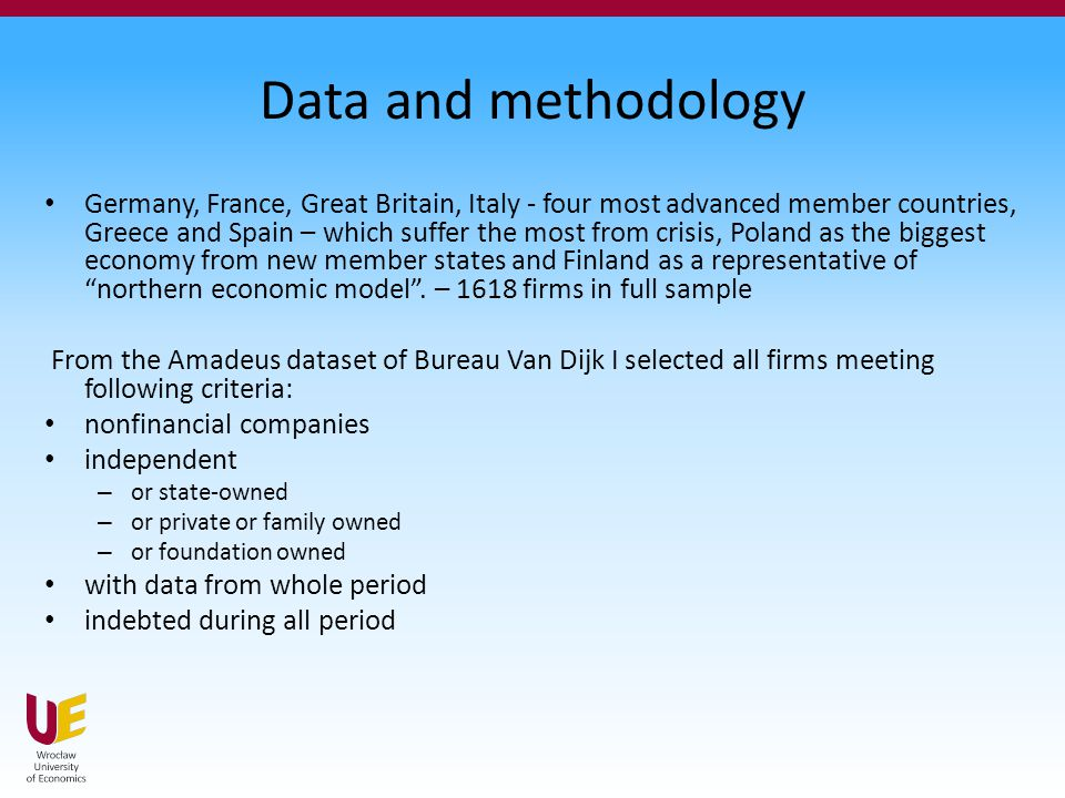 Data and methodology Germany, France, Great Britain, Italy - four most advanced member countries, Greece and Spain – which suffer the most from crisis, Poland as the biggest economy from new member states and Finland as a representative of northern economic model .