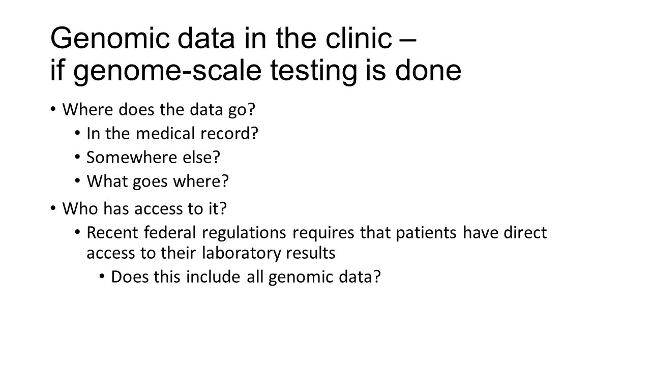 Genomic data in the clinic – if genome-scale testing is done Where does the data go.