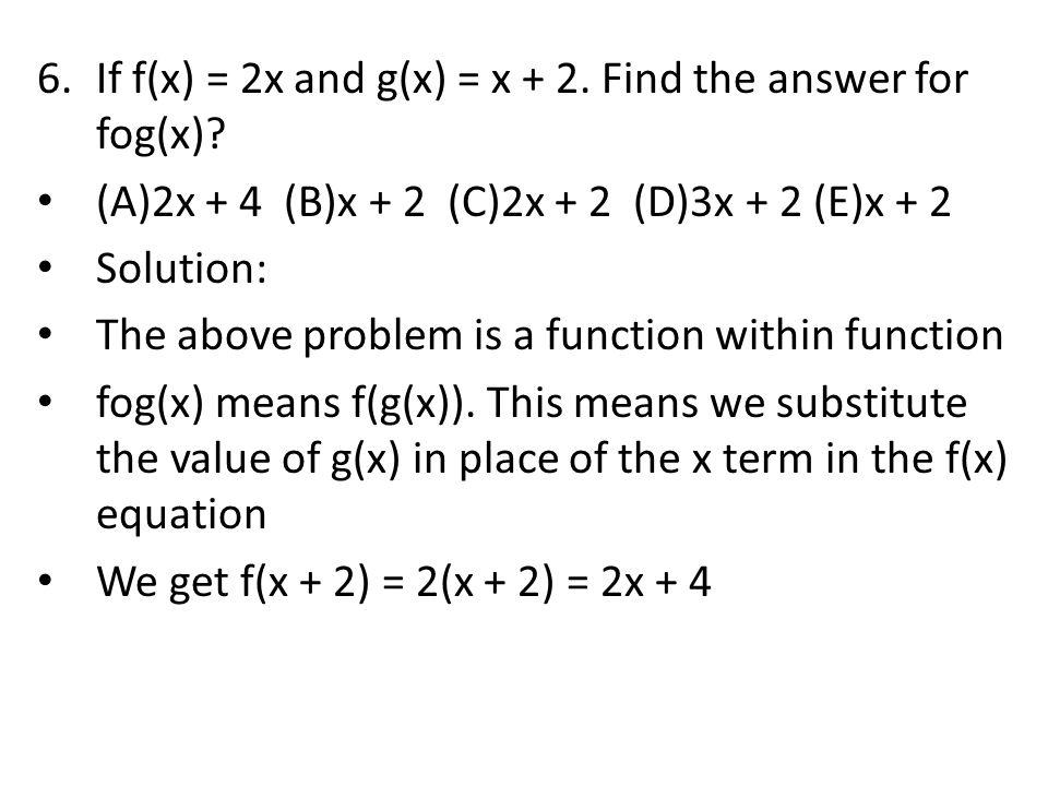 6.If f(x) = 2x and g(x) = x + 2.Find the answer for fog(x).