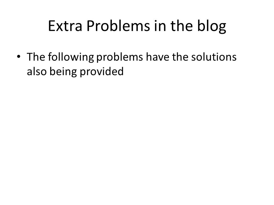 Extra Problems in the blog The following problems have the solutions also being provided