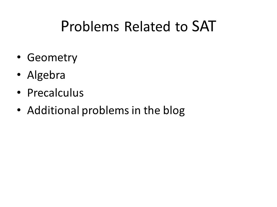 P roblems Related to SAT Geometry Algebra Precalculus Additional problems in the blog