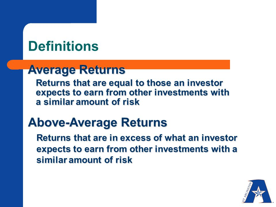 Definitions Returns that are in excess of what an investor expects to earn from other investments with a similar amount of risk Above-Average Returns Returns that are equal to those an investor expects to earn from other investments with a similar amount of risk Average Returns