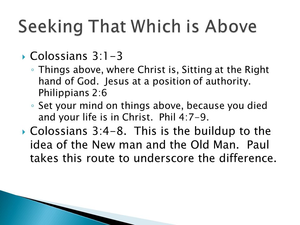  Colossians 3:1-3 ◦ Things above, where Christ is, Sitting at the Right hand of God. Jesus at a position of authority. Philippians 2:6 ◦ Set your min