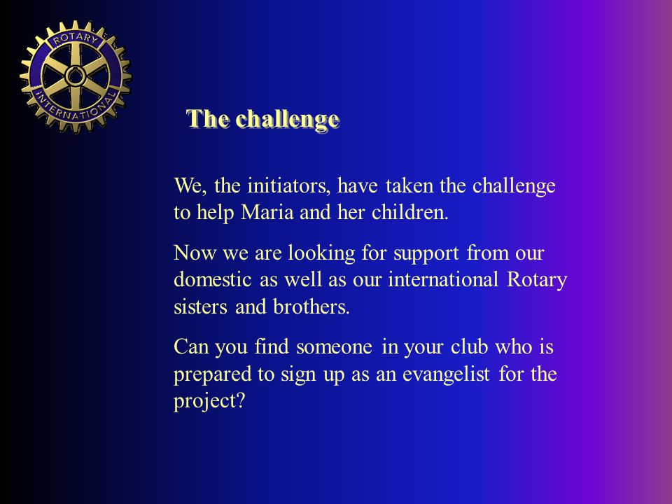 The challenge We, the initiators, have taken the challenge to help Maria and her children.