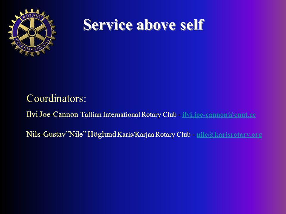 Service above self Coordinators: Ilvi Joe-Cannon Tallinn International Rotary Club - ilvi.joe-cannon@enut.ee Nils-Gustav Nile Höglund Karis/Karjaa Rotary Club - nile@karisrotary.orgilvi.joe-cannon@enut.eenile@karisrotary.org