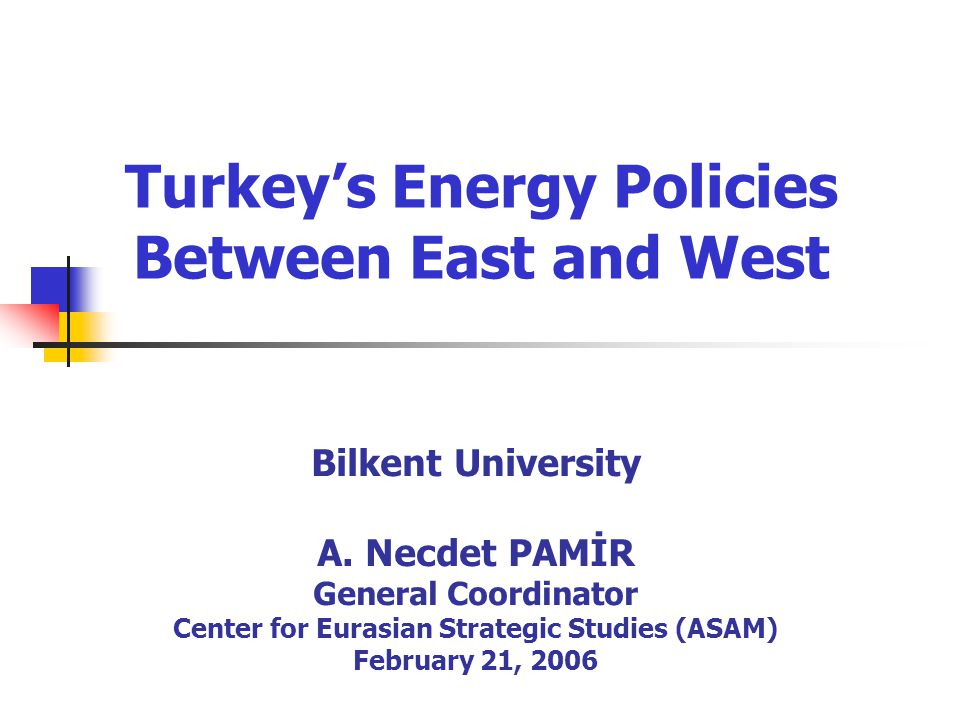 Turkey's Energy Policies Between East and West Bilkent University A.
