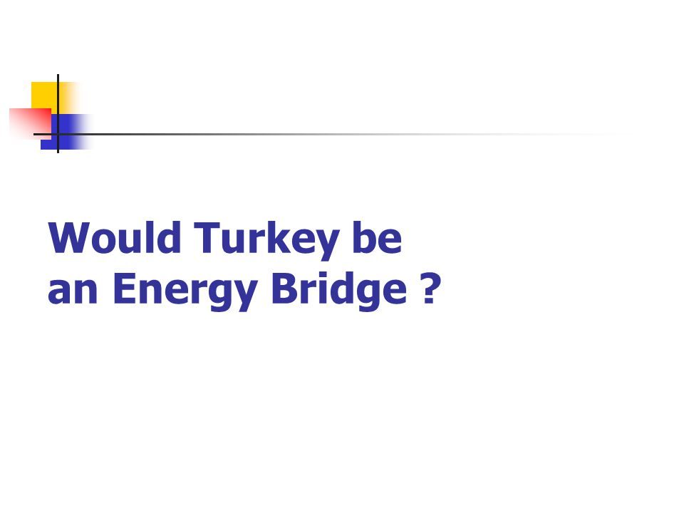 Would Turkey be an Energy Bridge