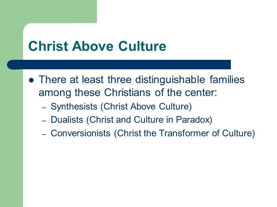 Christ Above Culture The synthesist affirms both Christ and culture, as one who confesses a Lord who is both of this world and of the other There is a gap between Christ and Culture that accommodation Christianity never takes seriously enough and that radicalism does not try to overcome