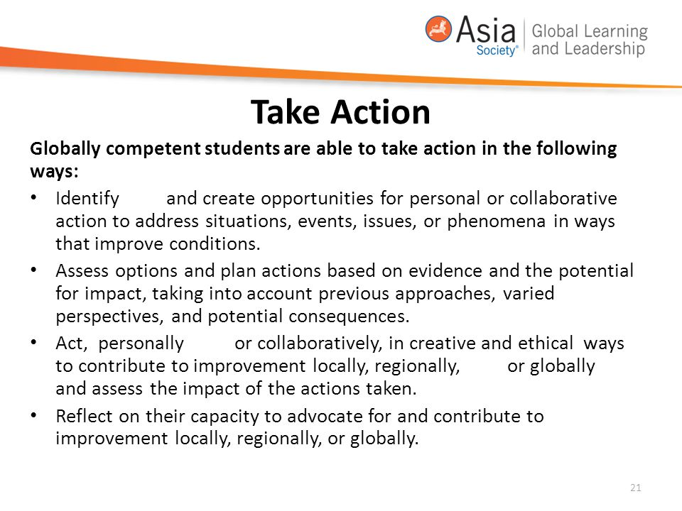 Take Action Globally competent students are able to take action in the following ways: Identifyand create opportunities for personal or collaborative