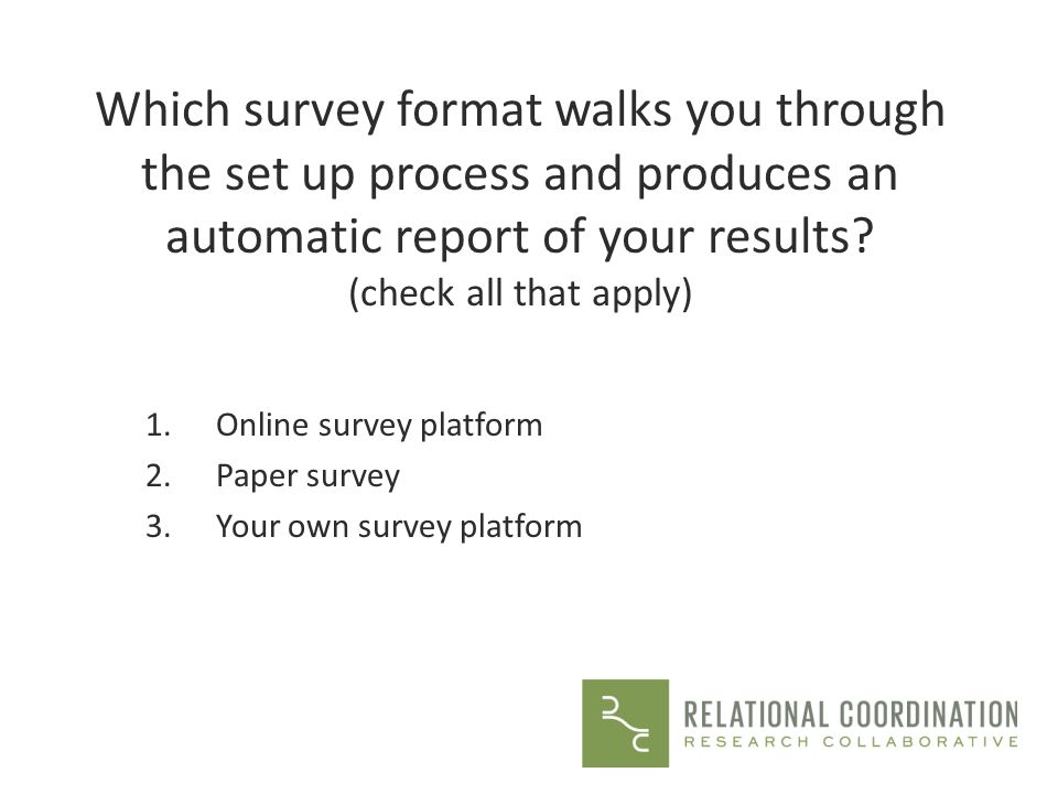 Which survey format walks you through the set up process and produces an automatic report of your results? (check all that apply) 1.Online survey plat