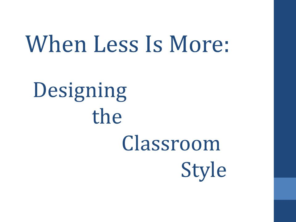 When Less Is More: Designing the Classroom Style