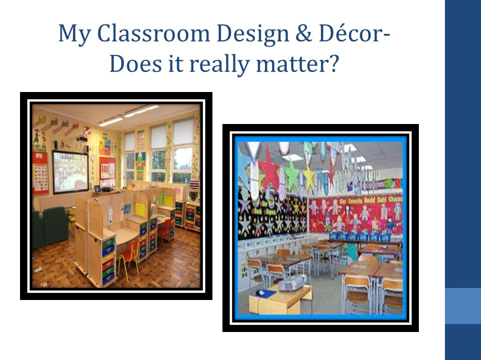 My Classroom Design & Décor- Does it really matter?