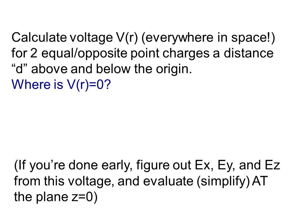 """Calculate voltage V(r) (everywhere in space!) for 2 equal/opposite point charges a distance """"d"""" above and below the origin. Where is V(r)=0? (If you'r"""