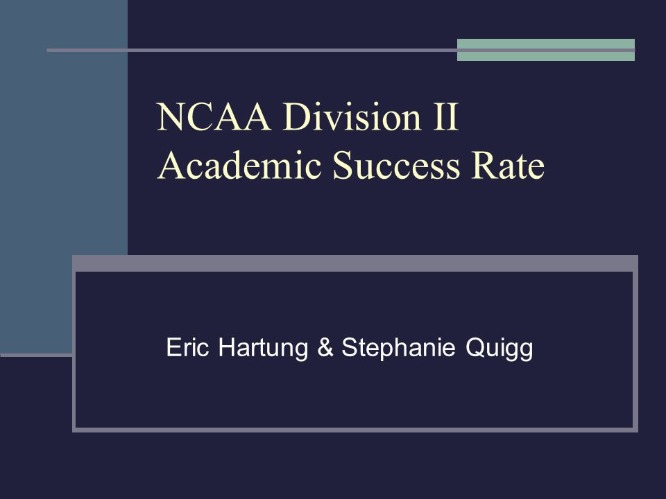 NCAA Division II Academic Success Rate Eric Hartung & Stephanie Quigg