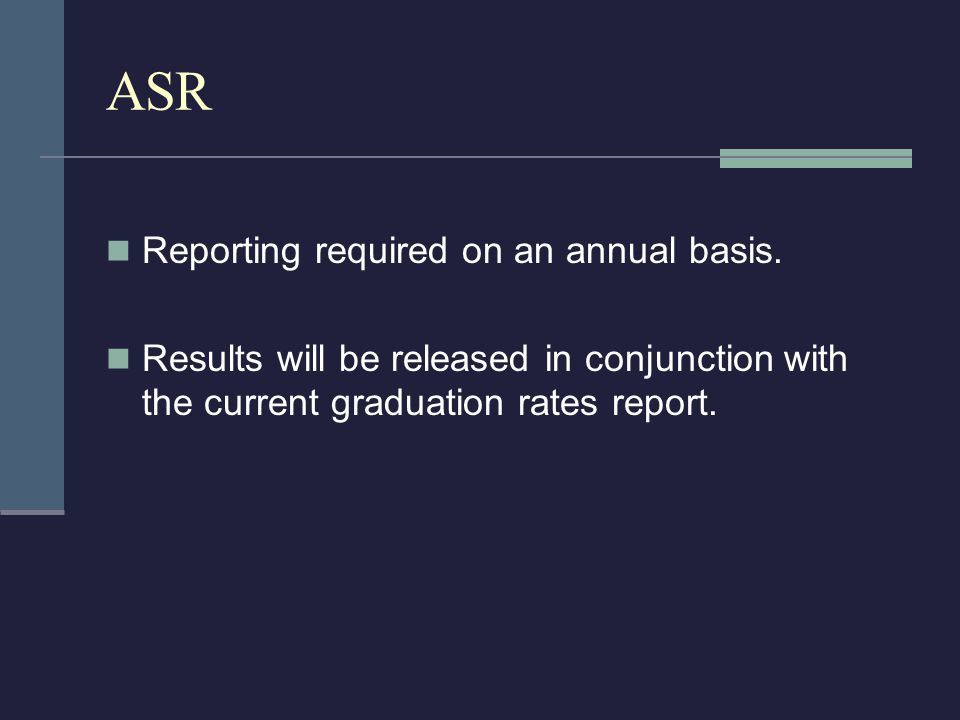 ASR Reporting required on an annual basis.