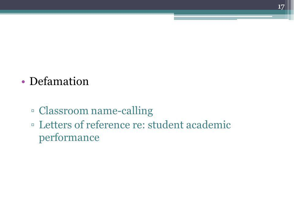 Defamation ▫Classroom name-calling ▫Letters of reference re: student academic performance 17