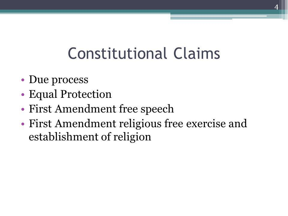 Constitutional Claims Due process Equal Protection First Amendment free speech First Amendment religious free exercise and establishment of religion 4