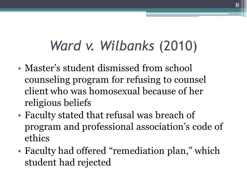 Ward v. Wilbanks (2010) Master's student dismissed from school counseling program for refusing to counsel client who was homosexual because of her rel