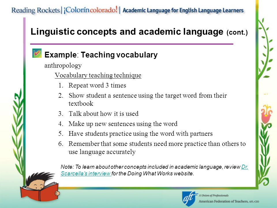 Linguistic concepts and academic language (cont.) Example: Teaching vocabulary anthropology Vocabulary teaching technique 1.Repeat word 3 times 2.Show