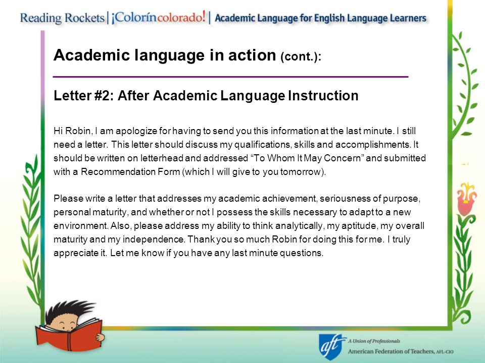 Academic language in action (cont.): Letter #2: After Academic Language Instruction Hi Robin, I am apologize for having to send you this information a
