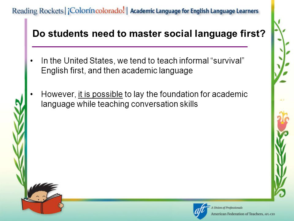 """Do students need to master social language first? In the United States, we tend to teach informal """"survival"""" English first, and then academic language"""