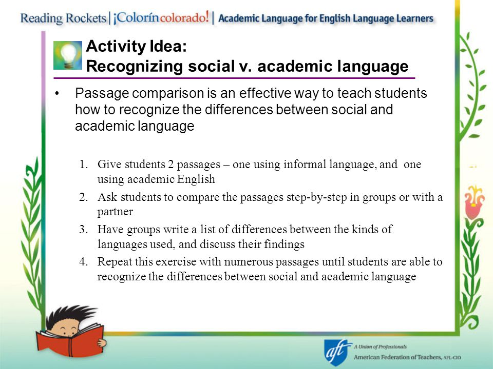 Activity Idea: Recognizing social v. academic language Passage comparison is an effective way to teach students how to recognize the differences betwe