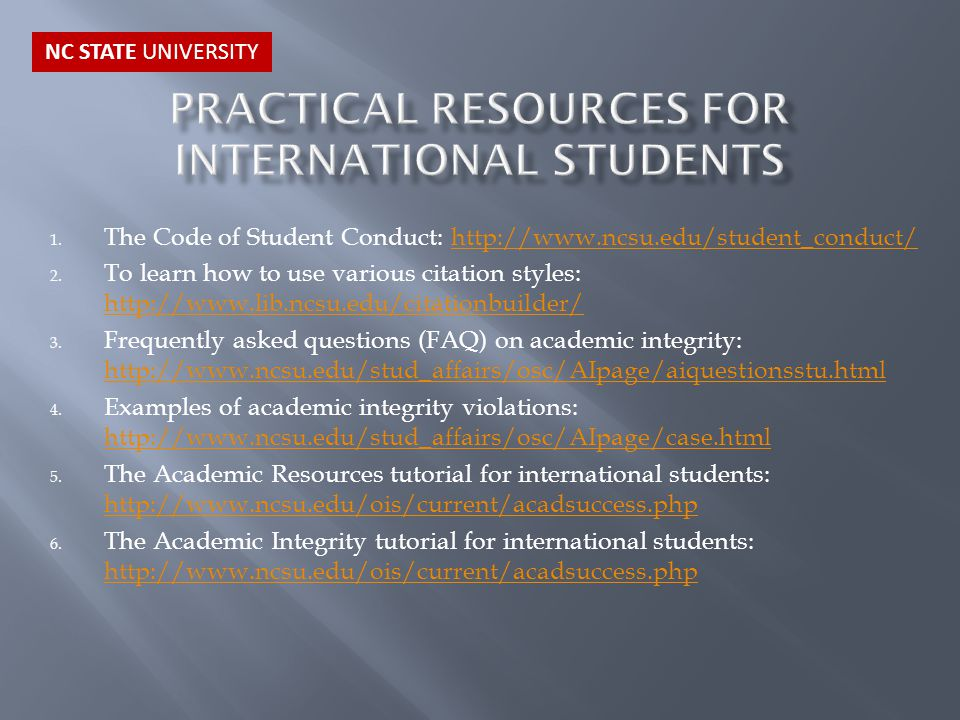 1. The Code of Student Conduct: http://www.ncsu.edu/student_conduct/http://www.ncsu.edu/student_conduct/ 2. To learn how to use various citation style