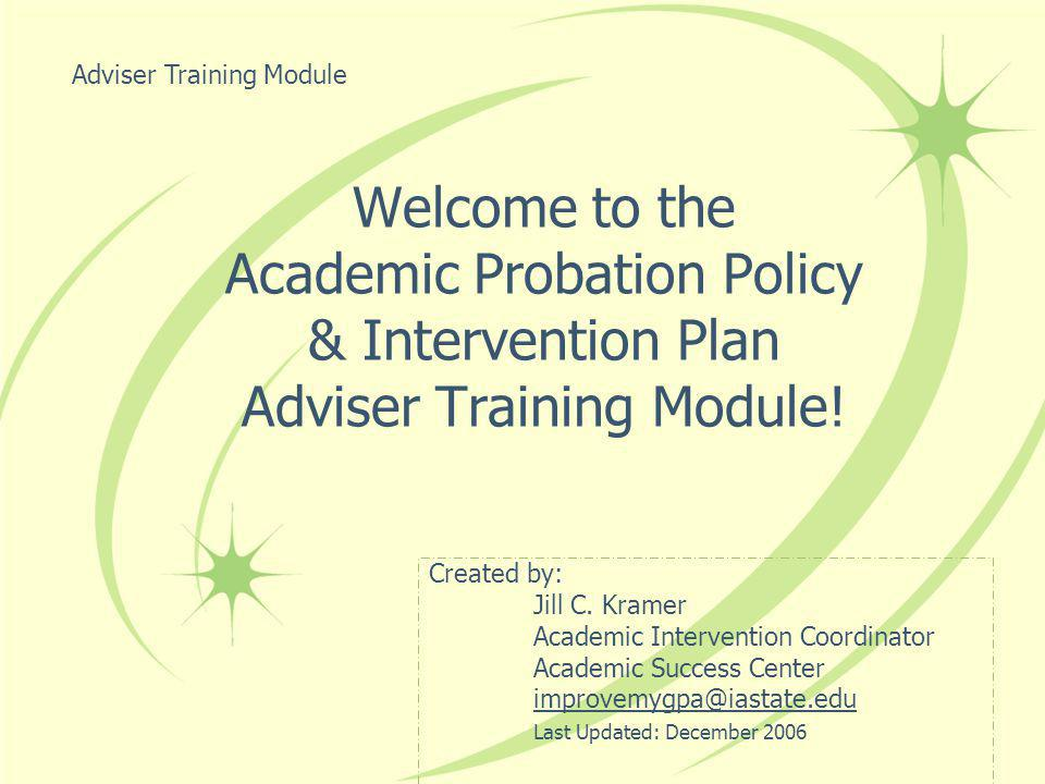 Welcome to the Academic Probation Policy & Intervention Plan Adviser Training Module.