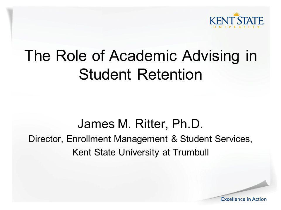 The Role of Academic Advising in Student Retention James M.