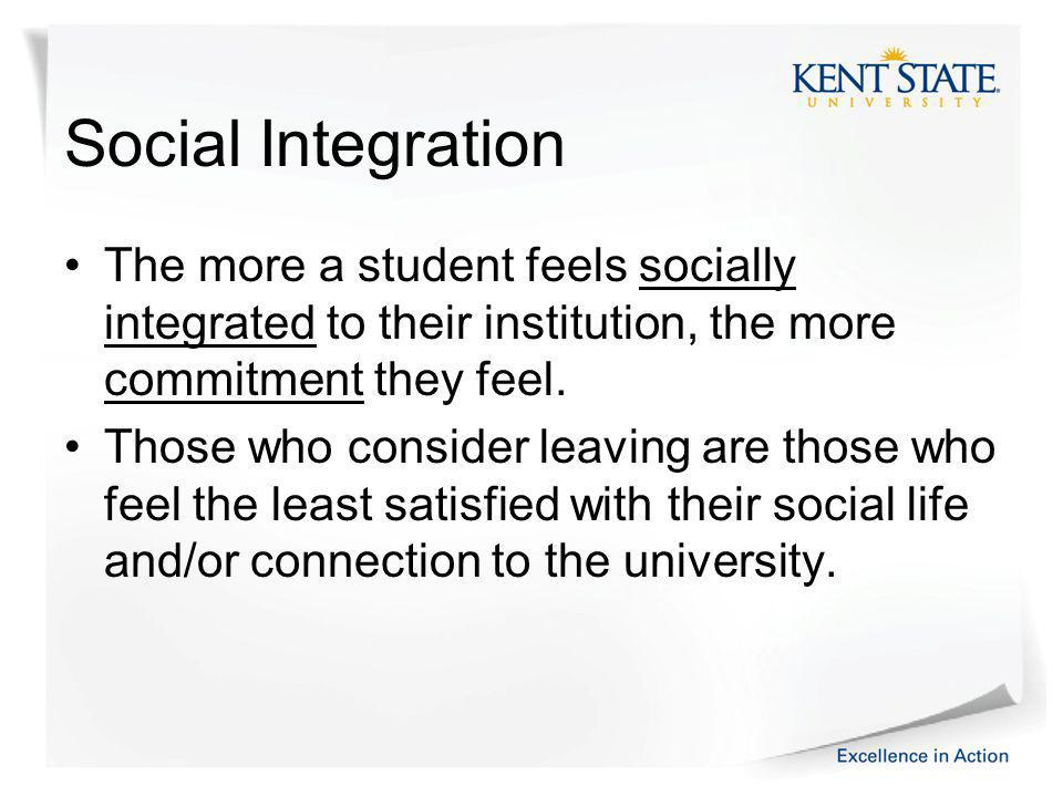 Social Integration The more a student feels socially integrated to their institution, the more commitment they feel.