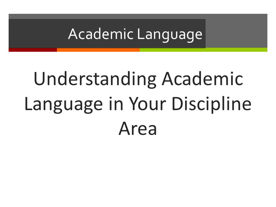 Academic Language Understanding Academic Language in Your Discipline Area